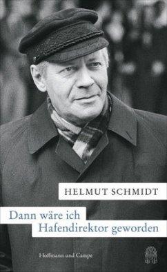 Dann wäre ich Hafendirektor geworden - Schmidt, Helmut