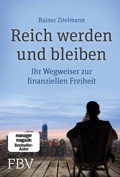 Reich werden und bleiben - Zitelmann, Rainer