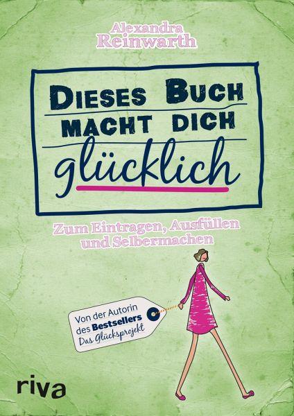 Dieses Buch macht dich glücklich - Reinwarth, Alexandra