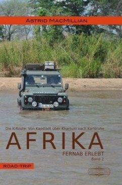 Afrika fernab erlebt - Das K-Wagnis: Von Kapstadt über Khartum nach Karlsruhe - MacMillian, Astrid