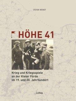Höhe 41Krieg und Kriegsspiele an der Kieler Förde im 19. und 20. Jahrhundert - Wendt, Stefan