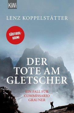 Der Tote am Gletscher / Commissario Grauner Bd.1 - Koppelstätter, Lenz