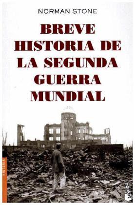 Breve Historia De La Segunda Guerra Mundial Von Norman Stone