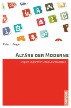 Altäre der Moderne - Berger, Peter L.