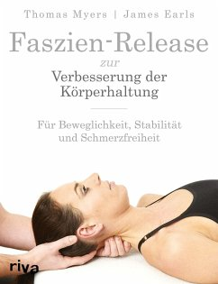 Faszien-Release zur Verbesserung der Körperhaltung - Myers, Thomas W.;Earls, James