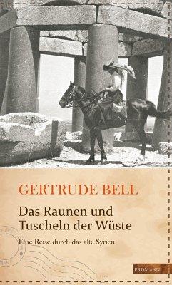 Das Raunen und Tuscheln der Wüste - Bell, Gertrude