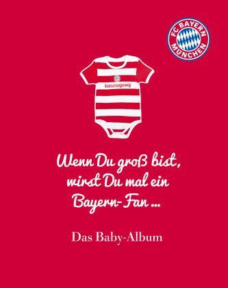 Fc Bayern München Wenn Du Groß Bist Wirst Du Mal Ein Bayern Fan