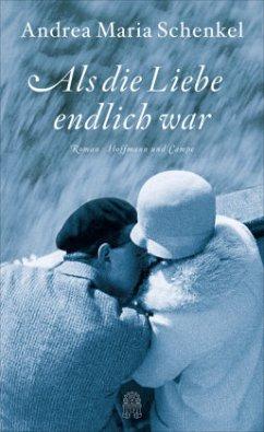 Als die Liebe endlich war - Schenkel, Andrea Maria