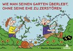Wie man seinen Garten überlebt, ohne seine Ehe zu zerstören (Mängelexemplar)
