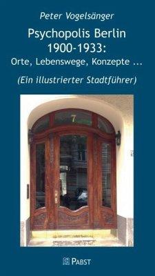 Psychopolis Berlin 1900-1933: Orte, Lebenswege, Konzepte ... (eBook, PDF) - Vogelsänger, Peter
