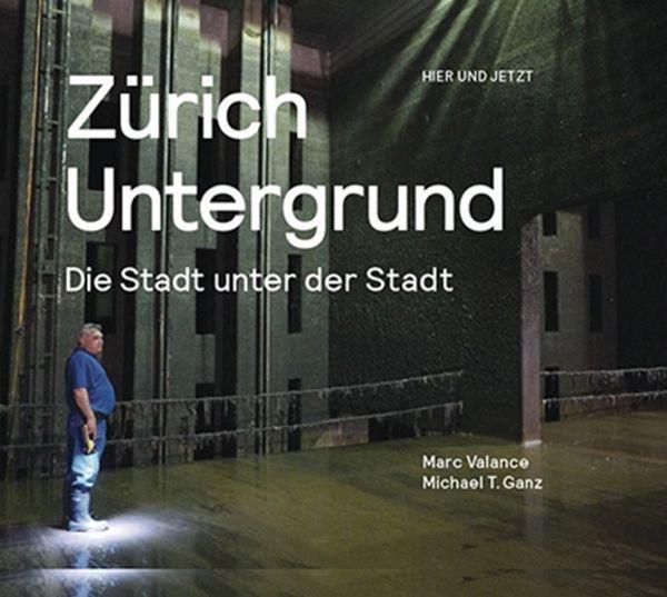 Zürich Untergrund - Valance, Marc; Ganz, Michael T.