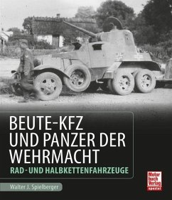 Beute-Kfz und Panzer der Wehrmacht - Spielberger, Walter J.