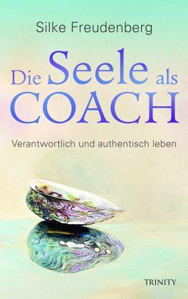 Die Seele als Coach von Silke Freudenberg - Buch - buecher.de