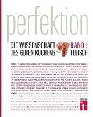 Fleisch / Perfektion. Die Wissenschaft des guten Kochens Bd.1