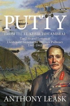 Putty: From Tel-El-Kebir to Cambrai: The Life and Letters of Lieutenant General Sir William Pulteney 1861-1941 - Leask, Anthony