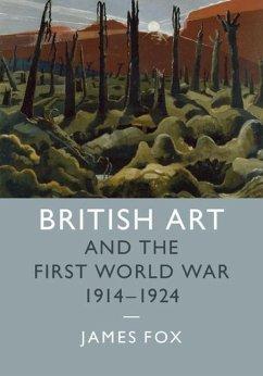 British Art and the First World War, 1914-1924 - Fox, James (University of Cambridge)