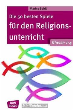 Die 50 besten Spiele für den Religionsunterricht. Klasse 1-4 - Seidl, Marina