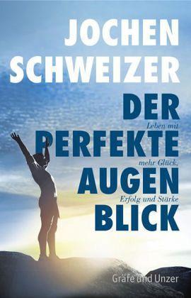 Der perfekte Augenblick - Schweizer, Jochen