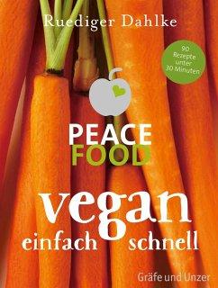 Peace Food - Vegan einfach schnell - Dahlke, Ruediger