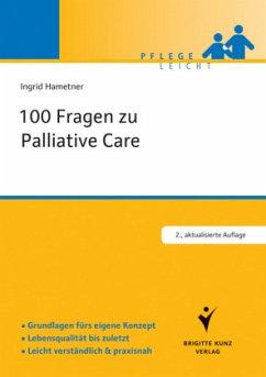 100 Fragen zu Palliative Care - Hametner, Ingrid