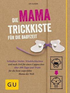 Die Mama-Trickkiste für die Babyzeit - Glaser, Ute