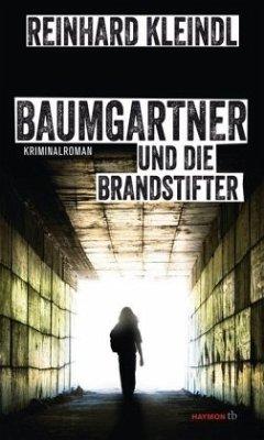 Baumgartner und die Brandstifter - Kleindl, Reinhard