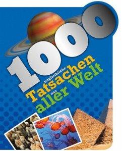 1000 Fakten - 1000 unglaubliche Tatsachen aus aller Welt