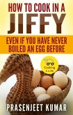 How to Cook In A Jiffy Even If You Have Never Boiled An Egg Before (How To Cook Everything In A Jiffy, #4) (eBook, ePUB)