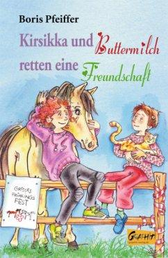 Kirsikka und Buttermilch retten eine Freundschaft - Pfeiffer, Boris