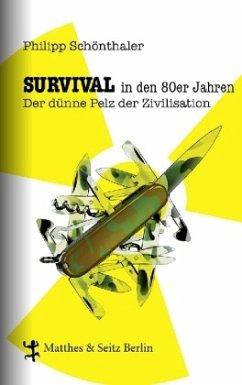 Survival in den 80er Jahren - Schönthaler, Philipp