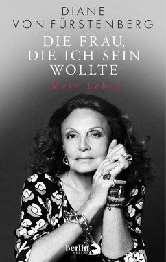 Die Frau, die ich sein wollte (eBook, ePUB) - Fürstenberg, Diane von