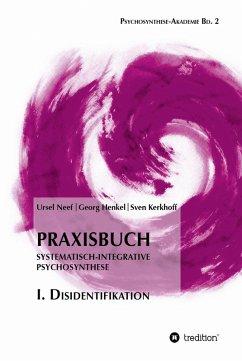 Praxisbuch Systematisch-Integrative Psychosynthese: I. Disidentifikation (eBook, ePUB) - Henkel, Georg; Neef, Ursel; Kerkhoff, Sven