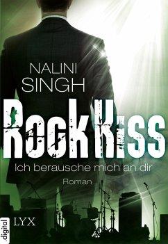 Ich berausche mich an dir / Rock Kiss Bd.2 (eBook, ePUB) - Singh, Nalini