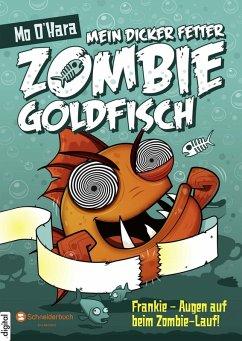 Frankie - Augen auf beim Zombie-Lauf! / Mein dicker fetter Zombie-Goldfisch Bd.8 (eBook, ePUB) - O'Hara, Mo