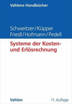 Systeme der Kosten- und Erlösrechnung - Schweitzer, Marcell; Küpper, Hans-Ulrich; Friedl, Gunther; Hofmann, Christian; Pedell, Burkhard