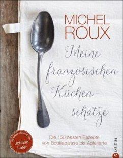 Meine französischen Küchenschätze - Roux, Michel, Jr.