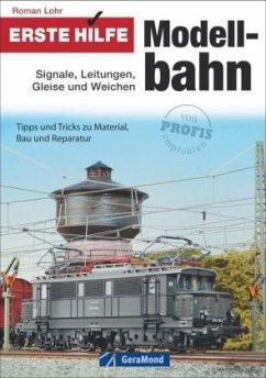 Erste Hilfe Modellbahn: Signale, Leitungen, Gleise und Weichen - Lohr, Roman