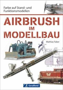 Airbrush im Modellbau - Faber, Mathias