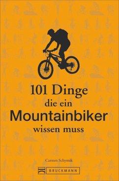 101 Dinge, die ein Mountainbiker wissen muss - Brodesser, Marc