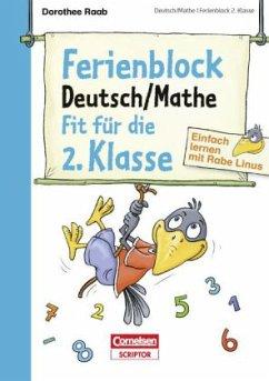 Ferienblock Deutsch / Mathe - Fit für die 2. Klasse / Einfach lernen mit Rabe Linus - Raab, Dorothee
