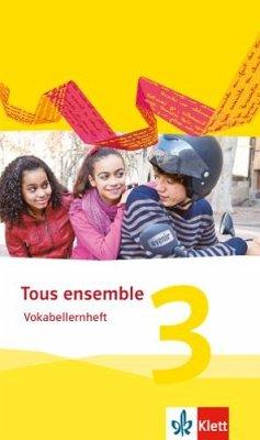 Tous ensemble 3. Vokabellernheft. Ausgabe 2013