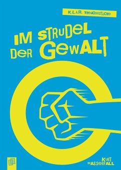 K.L.A.R.-Theaterstücke-Taschenbuch: Im Strudel der Gewalt - Wasserfall, Kurt