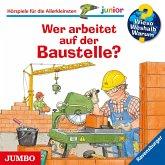 Wer arbeitet auf der Baustelle? / Wieso? Weshalb? Warum? Junior Bd.55 (Audio-CD)