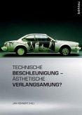 Technische Beschleunigung - Ästhetische Verlangsamung?