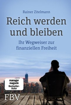 Reich werden und bleiben (eBook, ePUB) - Zitelmann, Rainer