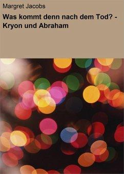 Was kommt denn nach dem Tod? - Kryon und Abraham (eBook, ePUB) - Jacobs, Margret