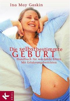 Die selbstbestimmte Geburt (eBook, ePUB) - Gaskin, Ina May