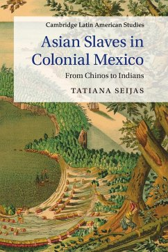 Asian Slaves in Colonial Mexico - Seijas, Tatiana
