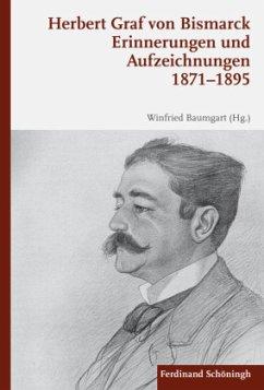 Erinnerungen und Aufzeichnungen 1871-1895 - Bismarck, Herbert Graf von