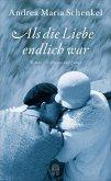 Als die Liebe endlich war (eBook, ePUB)